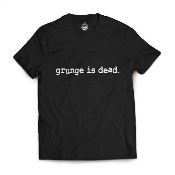 """T-shirt """"grunge is dead."""""""