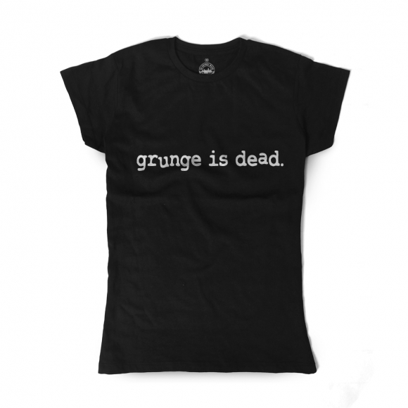 Grunge is Dead. Tshirt